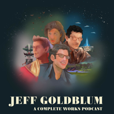 Jeff Goldblum A Complete Works Podcast